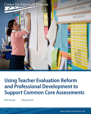 Using Teacher Evaluation Reform and Professional Development to Support Common Core Assessments